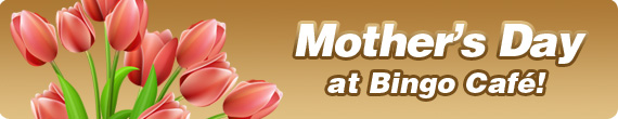 Mothers Day at Bingo Cafe